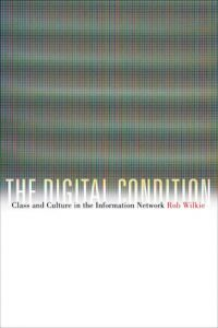 "Book cover of Rob Wilkie's book ""The Digital Condition..."""