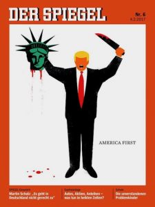 """Image of cover of Der Spiegel from 2017: cartoon graphic of Trump wearing a black suit holding a bloody knife and the head of the statue of liberty dripping blood above his head. At the bottom of the image is the text """"America First."""""""