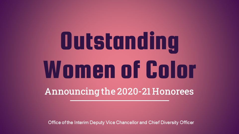 "This picture is light purple box and in the box it says ""Outstanding Women of Color Announcing the 2020-2021 Honorees, Office of the Interim Deputy Vice Chancellor and Chief Diversity Officer"