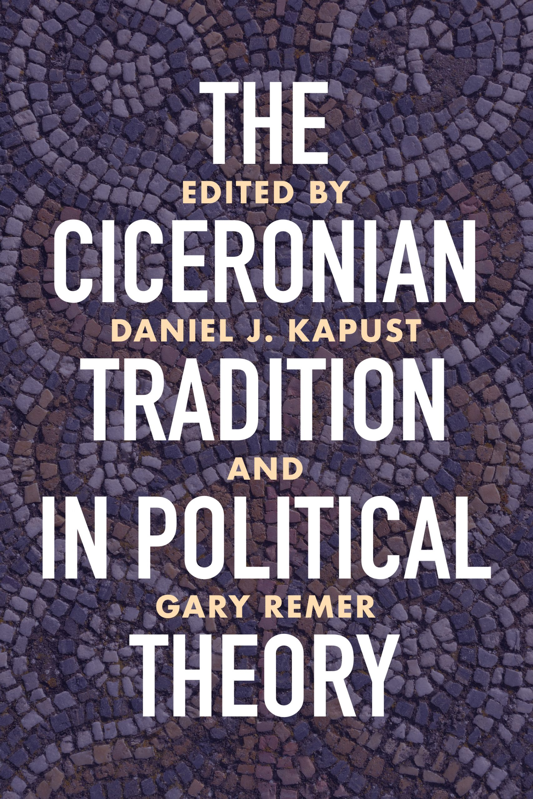 This is a purple book cover. The white text reads The Ciceronian Tradition in Political Theory. Edited by Daniel J. Kapust  and Gary Remer