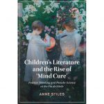 """This is the image of the cover of the book. There is a color image of two young girls lighting paper lamps in a garden. They are surrounded by flowers and greenery. The text on the book cover reads """"Children's Literature and the Rise of 'Mind Culture' Positive Thinking and Pseudo-Science at the Fin de Siecle Anne Stiles."""